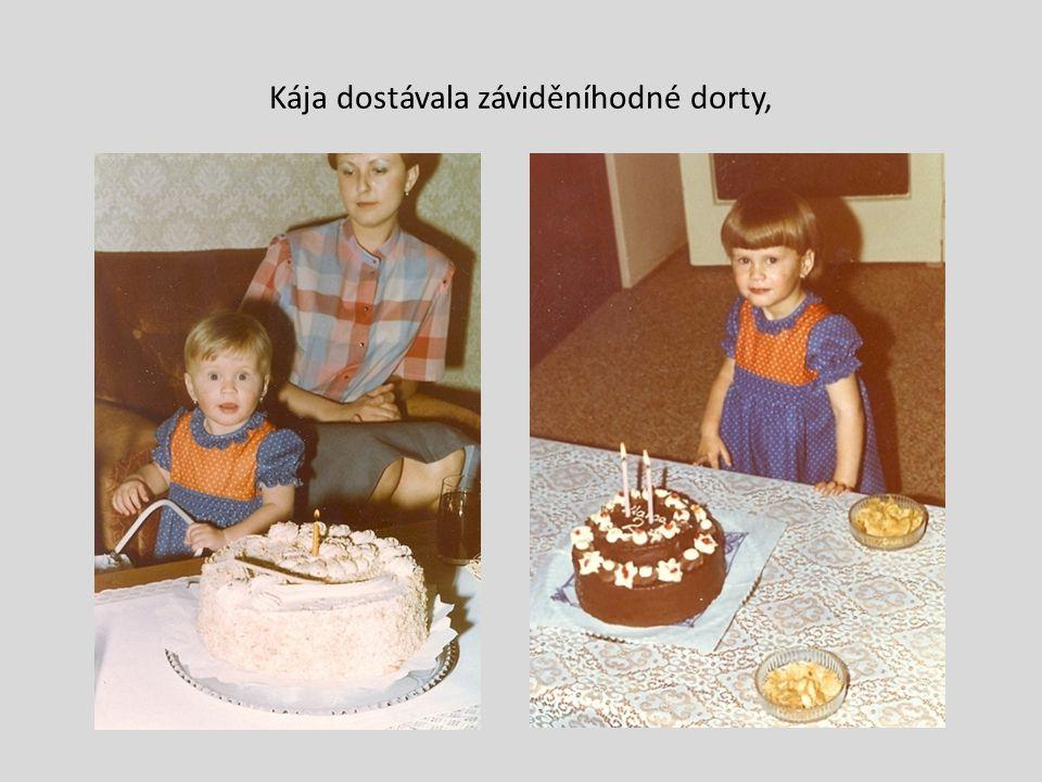 Kája dostávala záviděníhodné dorty,