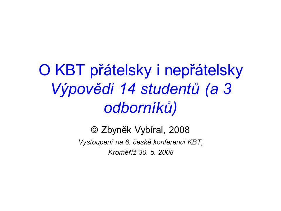 O KBT přátelsky i nepřátelsky Výpovědi 14 studentů (a 3 odborníků) © Zbyněk Vybíral, 2008 Vystoupení na 6. české konferenci KBT, Kroměříž 30. 5. 2008