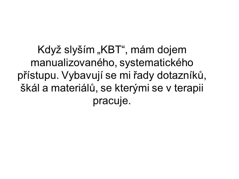 """Když slyším """"KBT"""", mám dojem manualizovaného, systematického přístupu. Vybavují se mi řady dotazníků, škál a materiálů, se kterými se v terapii pracuj"""