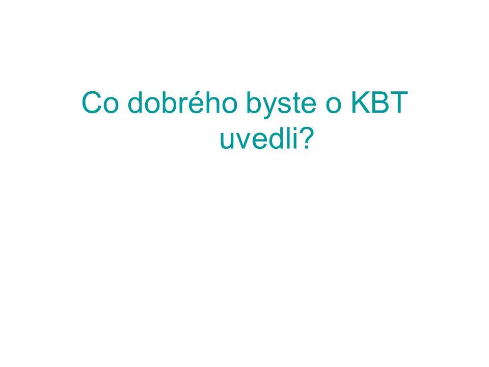 Co dobrého byste o KBT uvedli?