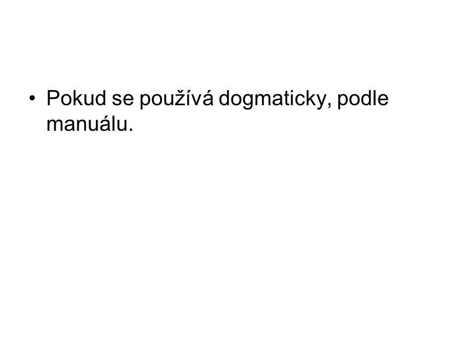 •Pokud se používá dogmaticky, podle manuálu.