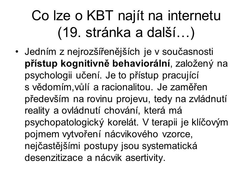 Co lze o KBT najít na internetu (19. stránka a další…) •Jedním z nejrozšířenějších je v současnosti přístup kognitivně behaviorální, založený na psych
