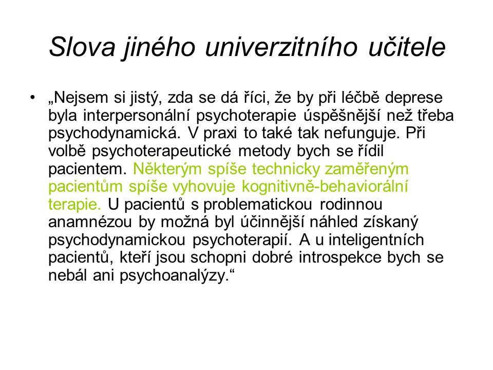 """Slova jiného univerzitního učitele •""""Nejsem si jistý, zda se dá říci, že by při léčbě deprese byla interpersonální psychoterapie úspěšnější než třeba"""