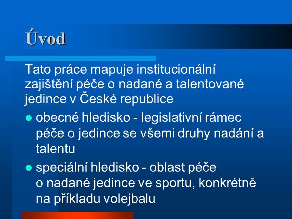 Úvod Tato práce mapuje institucionální zajištění péče o nadané a talentované jedince v České republice  obecné hledisko - legislativní rámec péče o jedince se všemi druhy nadání a talentu  speciální hledisko - oblast péče o nadané jedince ve sportu, konkrétně na příkladu volejbalu