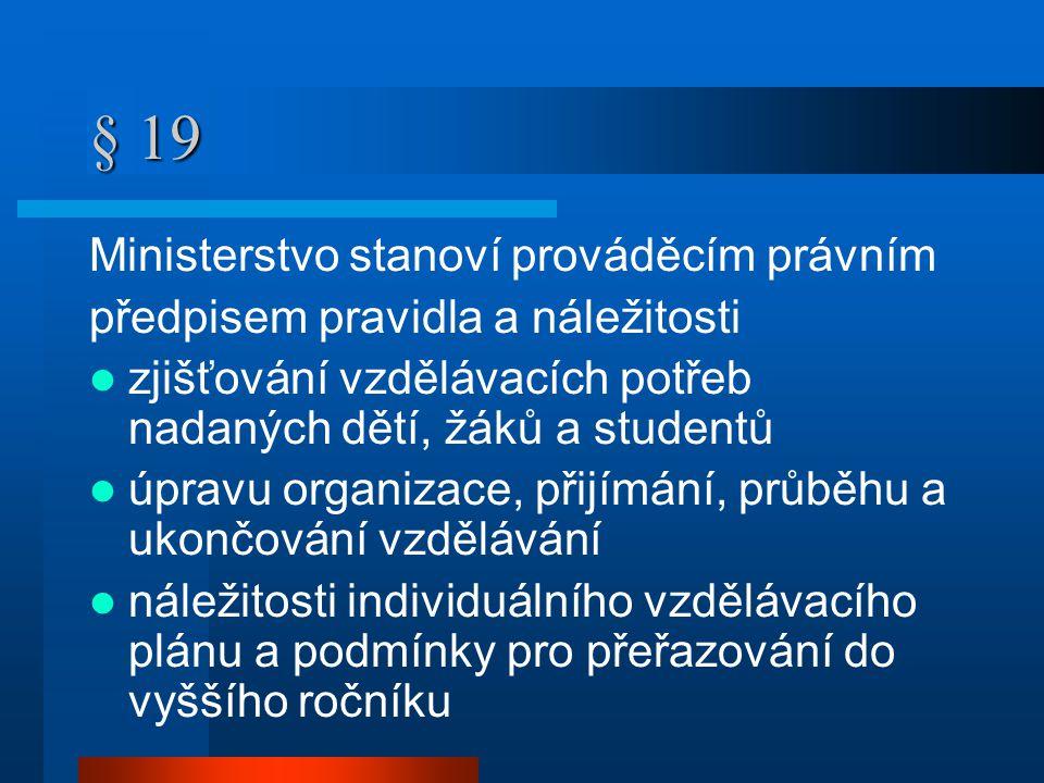 § 19 Ministerstvo stanoví prováděcím právním předpisem pravidla a náležitosti  zjišťování vzdělávacích potřeb nadaných dětí, žáků a studentů  úpravu