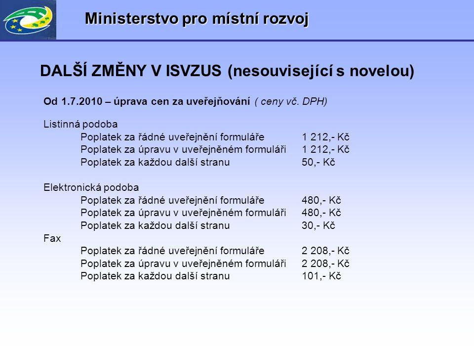 Ministerstvo pro místní rozvoj DALŠÍ ZMĚNY V ISVZUS (nesouvisející s novelou) Od 1.7.2010 – úprava cen za uveřejňování ( ceny vč. DPH) Listinná podoba