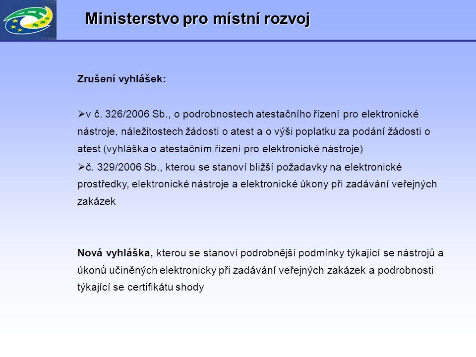 Ministerstvo pro místní rozvoj Zrušení vyhlášek:  v č. 326/2006 Sb., o podrobnostech atestačního řízení pro elektronické nástroje, náležitostech žádo