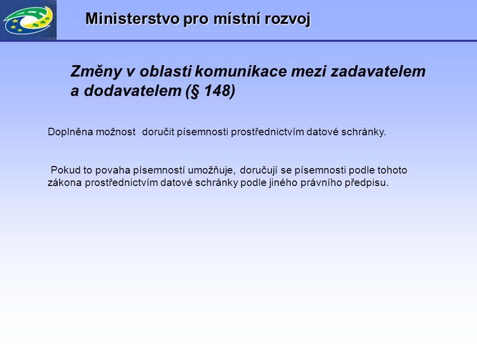 Ministerstvo pro místní rozvoj Změny v oblasti komunikace mezi zadavatelem a dodavatelem (§ 148) Doplněna možnost doručit písemnosti prostřednictvím d