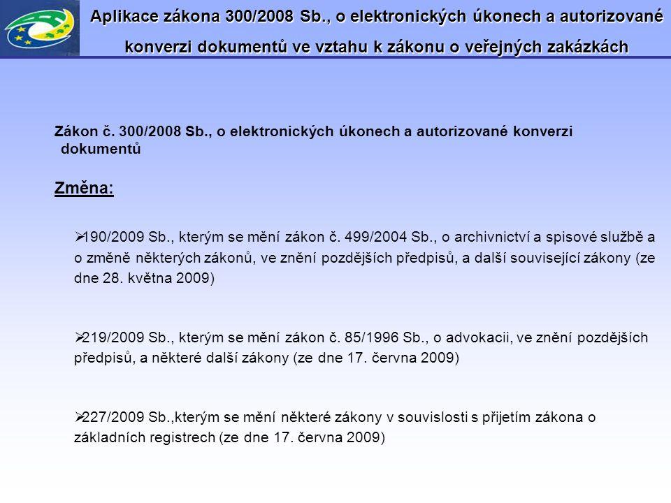 Aplikace zákona 300/2008 Sb., o elektronických úkonech a autorizované konverzi dokumentů ve vztahu k zákonu o veřejných zakázkách Zákon č. 300/2008 Sb