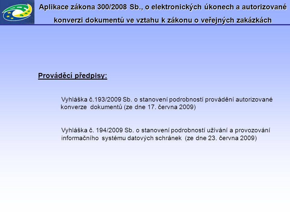 Aplikace zákona 300/2008 Sb., o elektronických úkonech a autorizované konverzi dokumentů ve vztahu k zákonu o veřejných zakázkách Prováděcí předpisy: