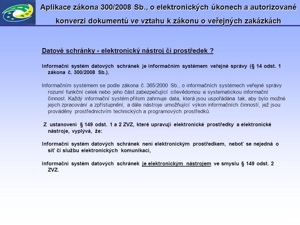 Aplikace zákona 300/2008 Sb., o elektronických úkonech a autorizované konverzi dokumentů ve vztahu k zákonu o veřejných zakázkách Datové schránky - el