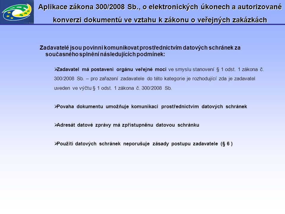 Aplikace zákona 300/2008 Sb., o elektronických úkonech a autorizované konverzi dokumentů ve vztahu k zákonu o veřejných zakázkách Zadavatelé jsou povi