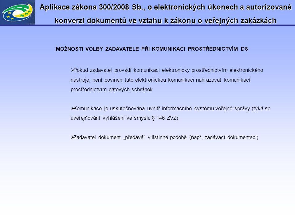 Aplikace zákona 300/2008 Sb., o elektronických úkonech a autorizované konverzi dokumentů ve vztahu k zákonu o veřejných zakázkách MOŽNOSTI VOLBY ZADAV