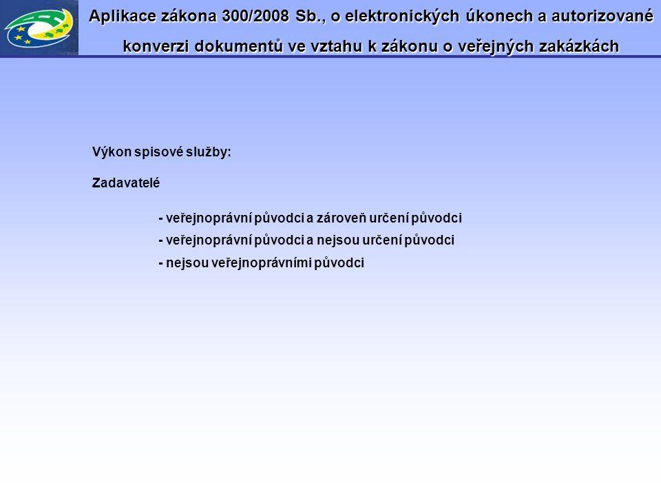 Aplikace zákona 300/2008 Sb., o elektronických úkonech a autorizované konverzi dokumentů ve vztahu k zákonu o veřejných zakázkách Výkon spisové služby