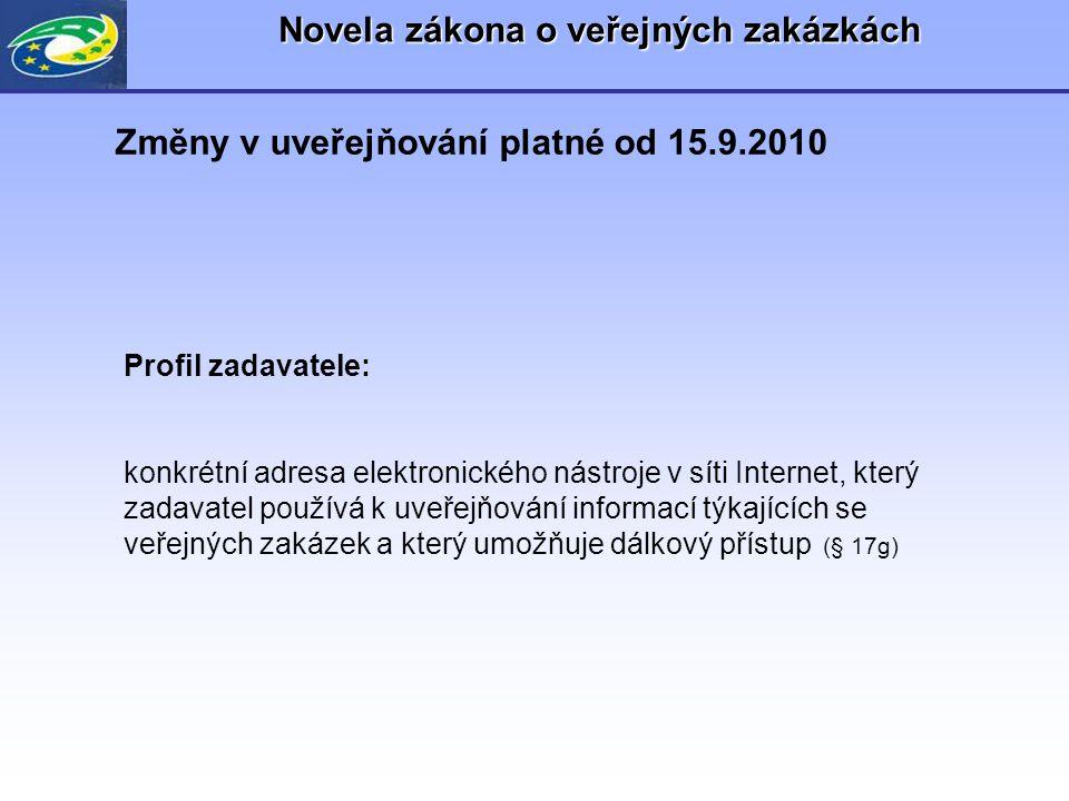 Novela zákona o veřejných zakázkách Změny v uveřejňování platné od 15.9.2010 Profil zadavatele: konkrétní adresa elektronického nástroje v síti Intern
