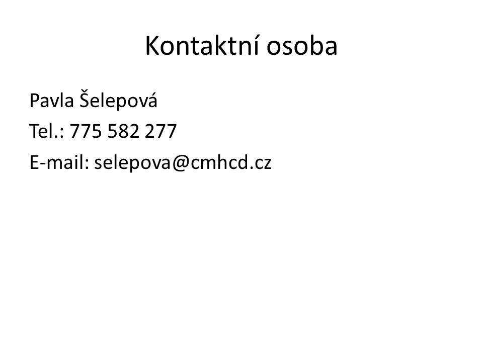 Kontaktní osoba Pavla Šelepová Tel.: 775 582 277 E-mail: selepova@cmhcd.cz