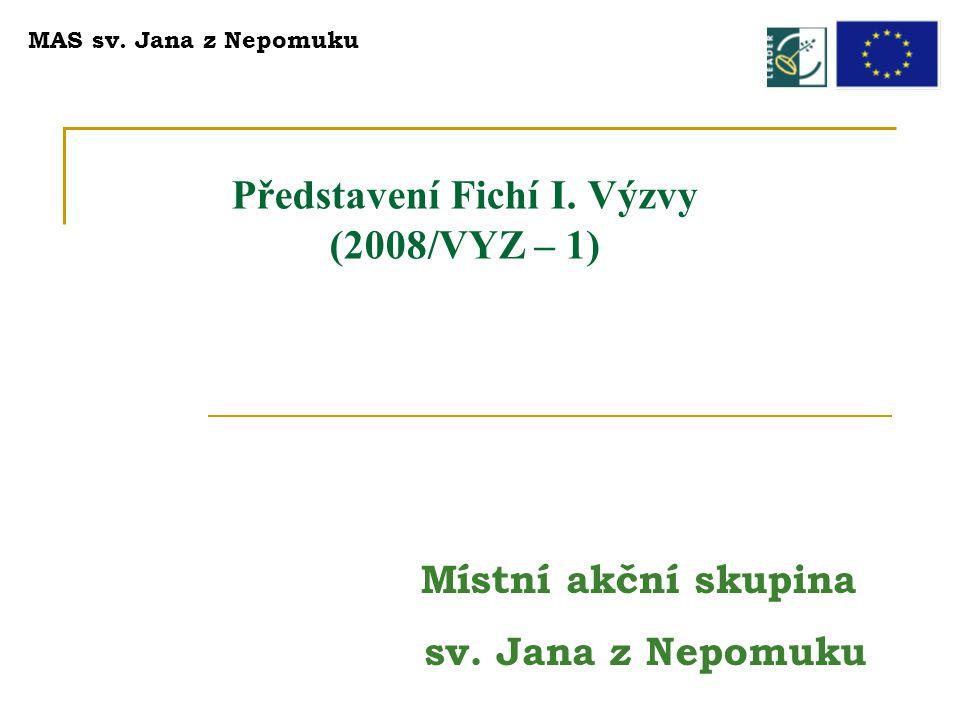 Představení Fichí I. Výzvy (2008/VYZ – 1) MAS sv. Jana z Nepomuku Místní akční skupina sv. Jana z Nepomuku