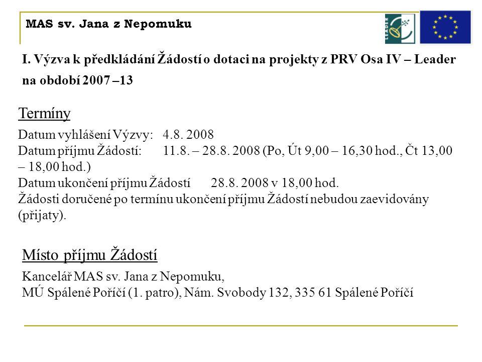 MAS sv. Jana z Nepomuku I. Výzva k předkládání Žádostí o dotaci na projekty z PRV Osa IV – Leader na období 2007 –13 Termíny Datum vyhlášení Výzvy: 4.
