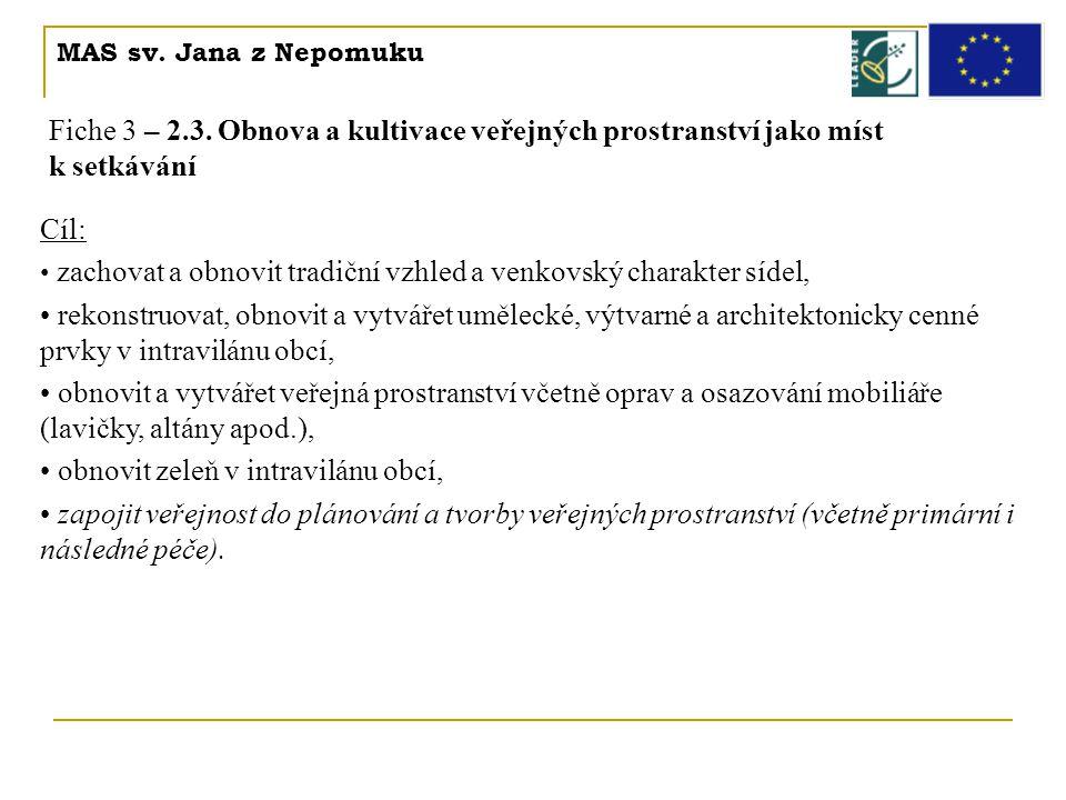 MAS sv. Jana z Nepomuku Fiche 3 – 2.3. Obnova a kultivace veřejných prostranství jako míst k setkávání Cíl: • zachovat a obnovit tradiční vzhled a ven