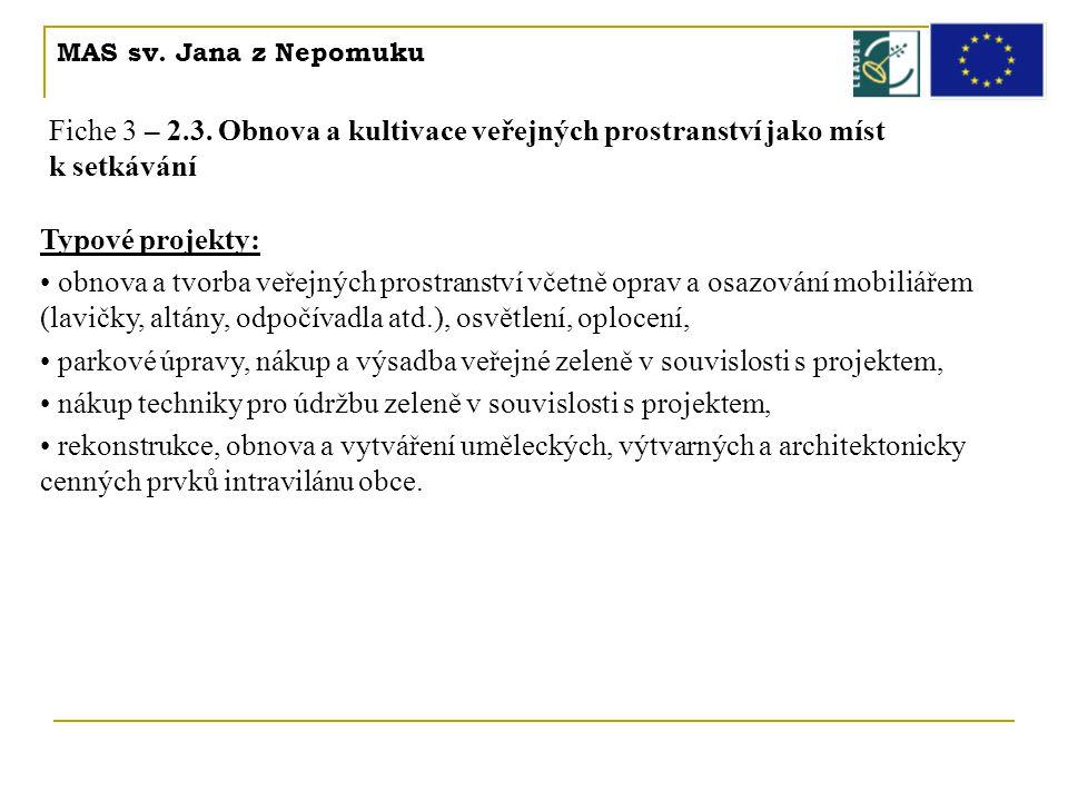 MAS sv. Jana z Nepomuku Fiche 3 – 2.3. Obnova a kultivace veřejných prostranství jako míst k setkávání Typové projekty: • obnova a tvorba veřejných pr
