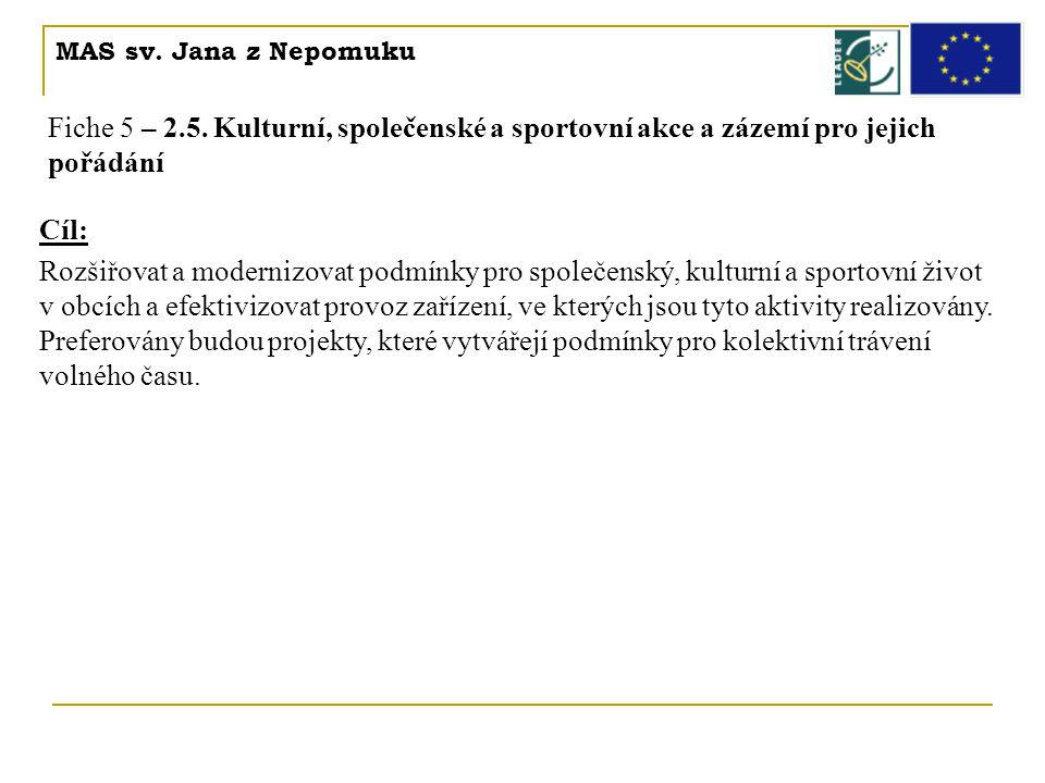 MAS sv. Jana z Nepomuku Fiche 5 – 2.5. Kulturní, společenské a sportovní akce a zázemí pro jejich pořádání Cíl: Rozšiřovat a modernizovat podmínky pro