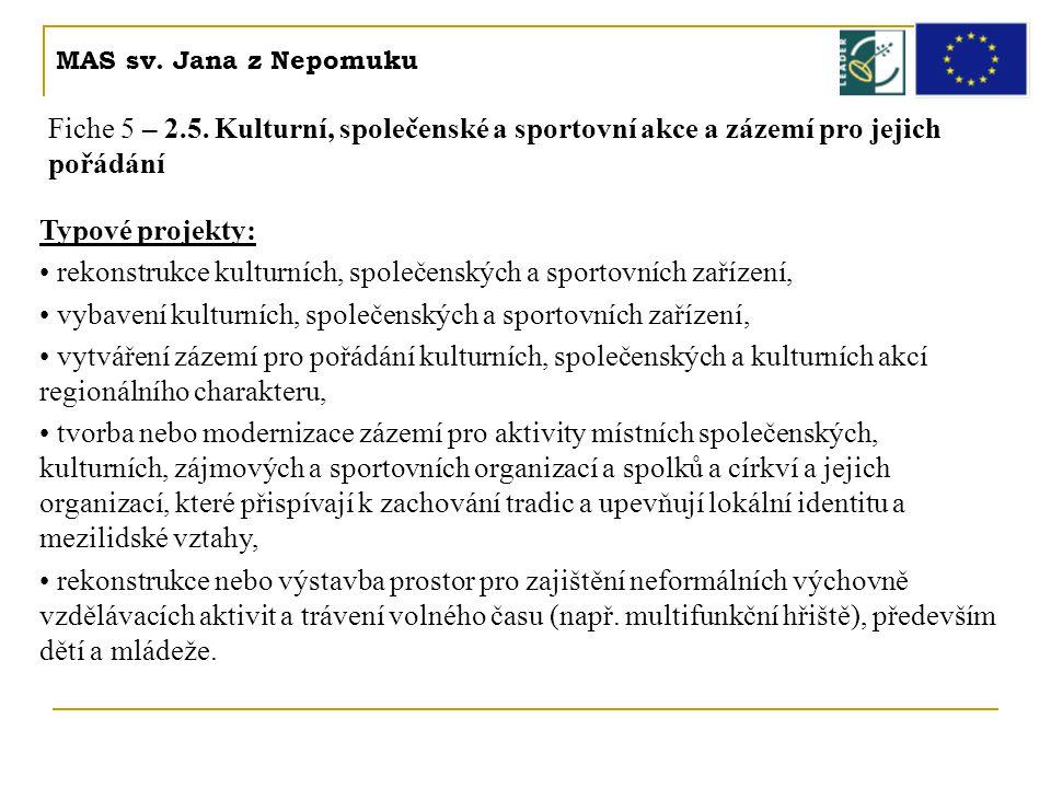 MAS sv. Jana z Nepomuku Fiche 5 – 2.5. Kulturní, společenské a sportovní akce a zázemí pro jejich pořádání Typové projekty: • rekonstrukce kulturních,