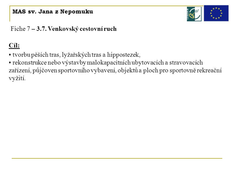 MAS sv. Jana z Nepomuku Fiche 7 – 3.7. Venkovský cestovní ruch Cíl: • tvorbu pěších tras, lyžařských tras a hippostezek, • rekonstrukce nebo výstavby