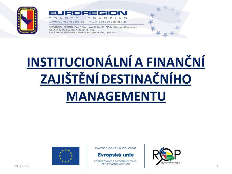 INSTITUCIONÁLNÍ A FINANČNÍ ZAJIŠTĚNÍ DESTINAČNÍHO MANAGEMENTU 28.3.20121