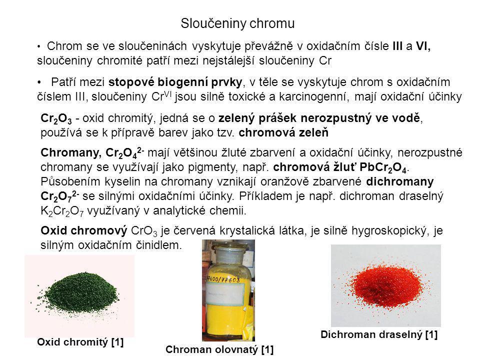 Sloučeniny chromu • Chrom se ve sloučeninách vyskytuje převážně v oxidačním čísle III a VI, sloučeniny chromité patří mezi nejstálejší sloučeniny Cr •