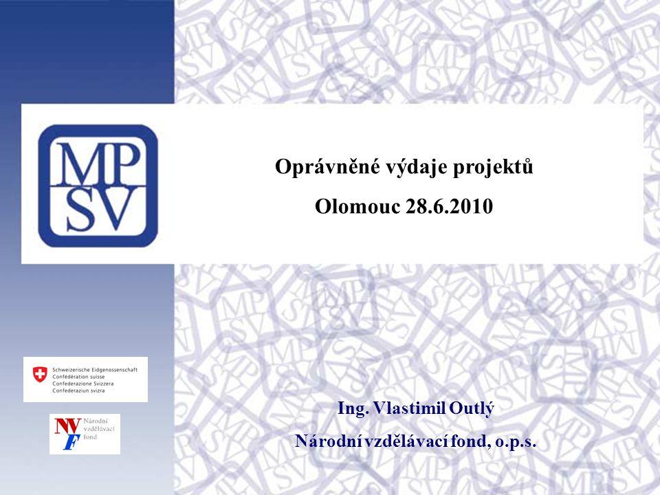 Oprávněné výdaje projektů Olomouc 28.6.2010 Ing. Vlastimil Outlý Národní vzdělávací fond, o.p.s.