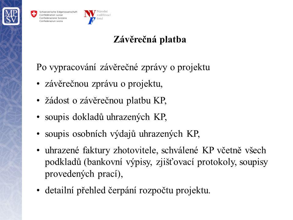 Závěrečná platba Po vypracování závěrečné zprávy o projektu •závěrečnou zprávu o projektu, •žádost o závěrečnou platbu KP, •soupis dokladů uhrazených