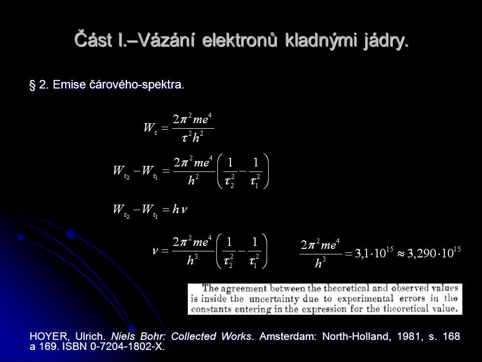 Část I.–Vázání elektronů kladnými jádry. § 2. Emise čárového-spektra. HOYER, Ulrich. Niels Bohr: Collected Works. Amsterdam: North-Holland, 1981, s. 1
