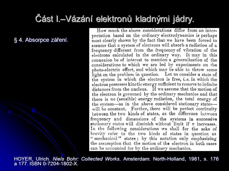 Část I.–Vázání elektronů kladnými jádry. § 4. Absorpce záření. HOYER, Ulrich. Niels Bohr: Collected Works. Amsterdam: North-Holland, 1981, s. 176 a 17