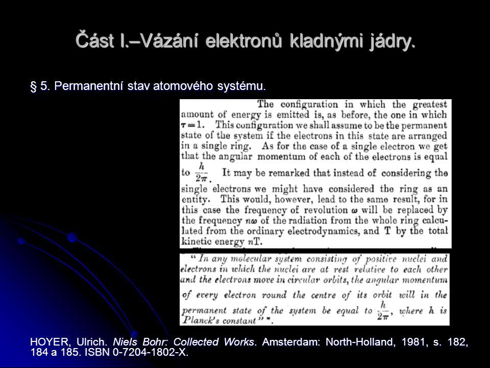 Část I.–Vázání elektronů kladnými jádry. § 5. Permanentní stav atomového systému. HOYER, Ulrich. Niels Bohr: Collected Works. Amsterdam: North-Holland