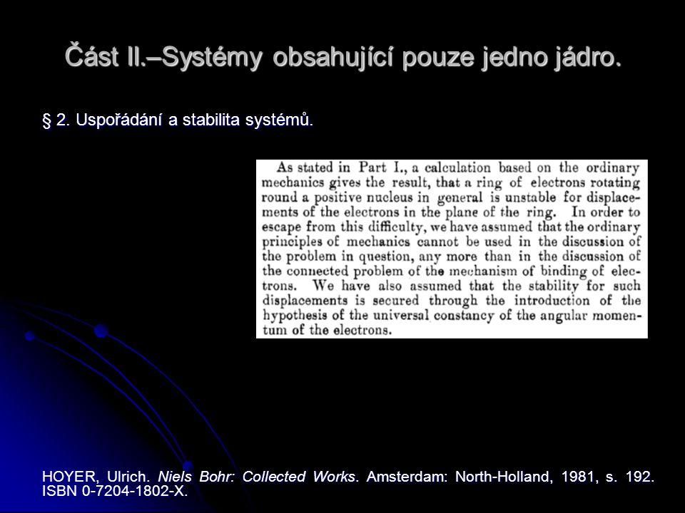 Část II.–Systémy obsahující pouze jedno jádro. § 2. Uspořádání a stabilita systémů. HOYER, Ulrich. Niels Bohr: Collected Works. Amsterdam: North-Holla