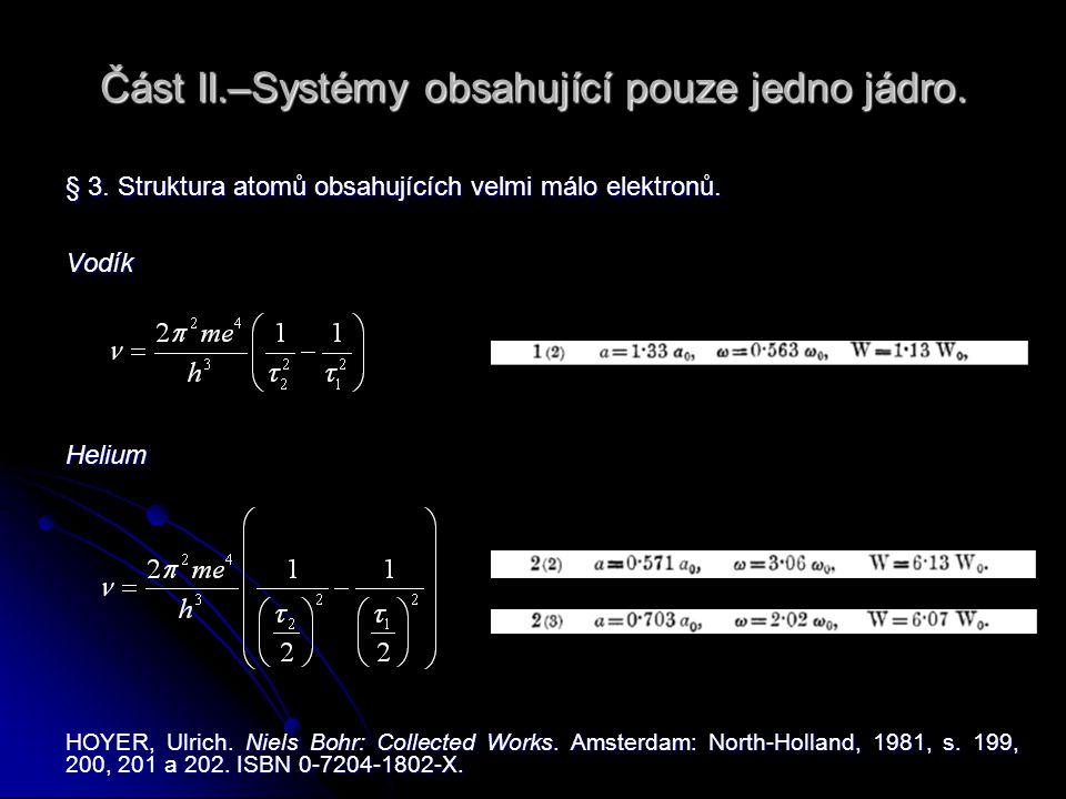 Část II.–Systémy obsahující pouze jedno jádro. § 3. Struktura atomů obsahujících velmi málo elektronů. VodíkHelium HOYER, Ulrich. Niels Bohr: Collecte