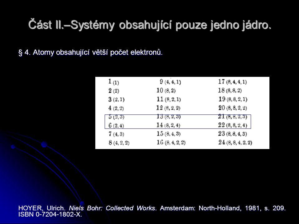 Část II.–Systémy obsahující pouze jedno jádro. § 4. Atomy obsahující větší počet elektronů. HOYER, Ulrich. Niels Bohr: Collected Works. Amsterdam: Nor
