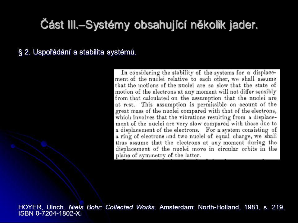 Část III.–Systémy obsahující několik jader. § 2. Uspořádání a stabilita systémů. HOYER, Ulrich. Niels Bohr: Collected Works. Amsterdam: North-Holland,