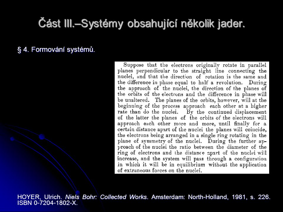 Část III.–Systémy obsahující několik jader. § 4. Formování systémů. HOYER, Ulrich. Niels Bohr: Collected Works. Amsterdam: North-Holland, 1981, s. 226