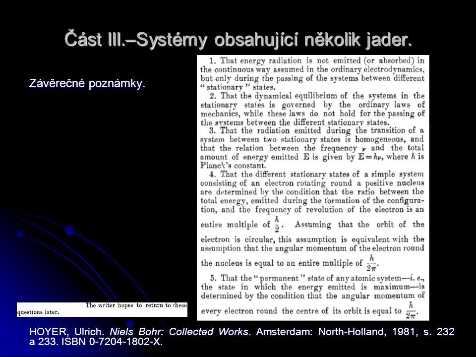 Část III.–Systémy obsahující několik jader. Závěrečné poznámky. HOYER, Ulrich. Niels Bohr: Collected Works. Amsterdam: North-Holland, 1981, s. 232 a 2