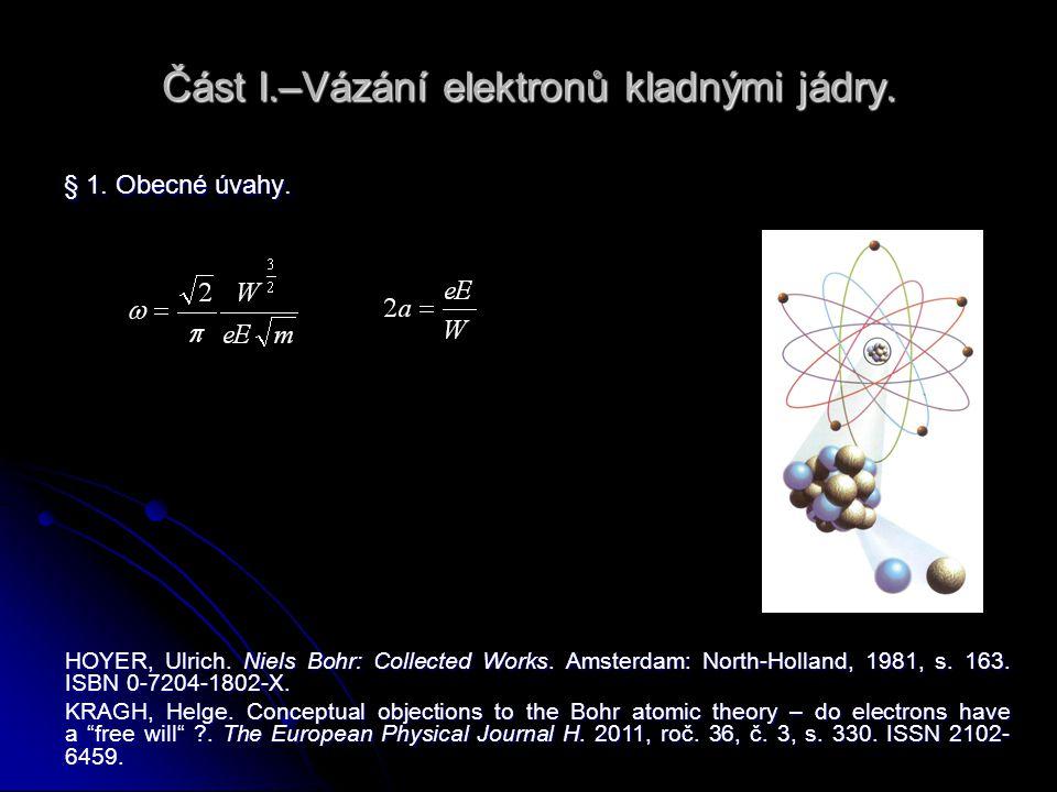 Část I.–Vázání elektronů kladnými jádry. § 1. Obecné úvahy.