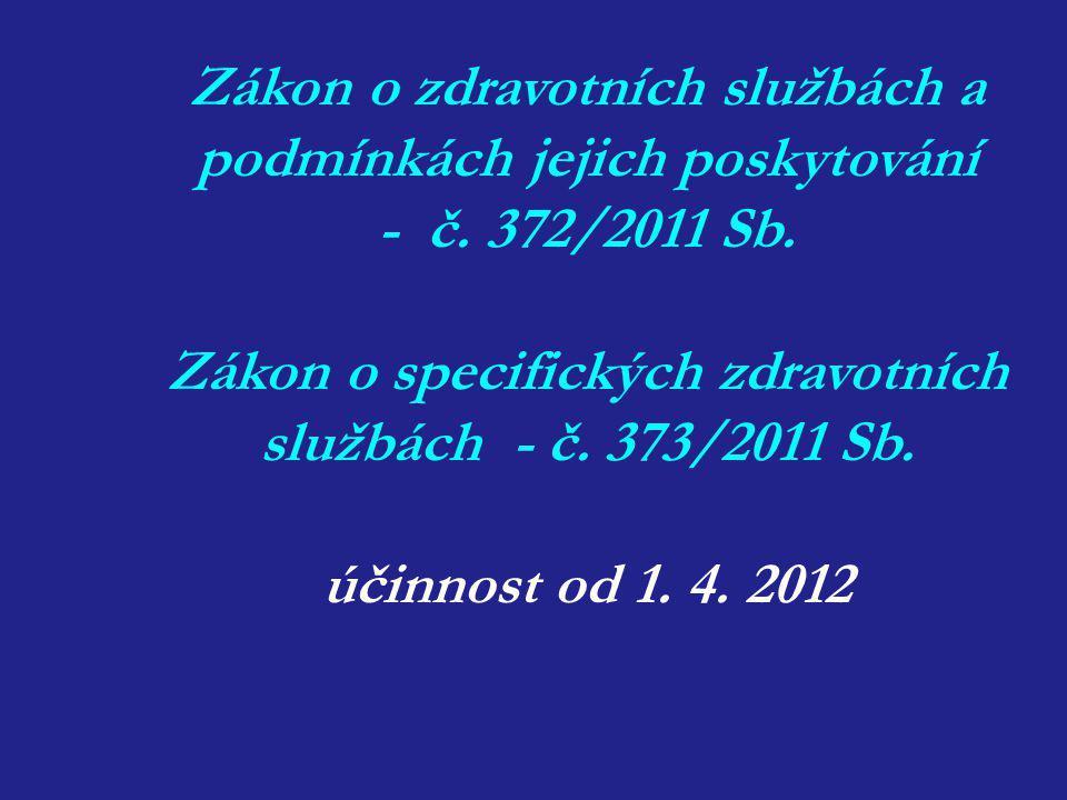 Zákon o zdravotních službách a podmínkách jejich poskytování - č. 372/2011 Sb. Zákon o specifických zdravotních službách - č. 373/2011 Sb. účinnost od