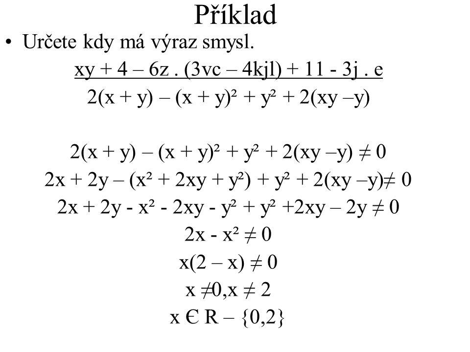 •U•Určete kdy má výraz smysl. xy + 4 – 6z. (3vc – 4kjl) + 11 - 3j. e 2(x + y) – (x + y)² + y² + 2(xy –y) 2(x + y) – (x + y)² + y² + 2(xy –y) ≠ 0 2x +