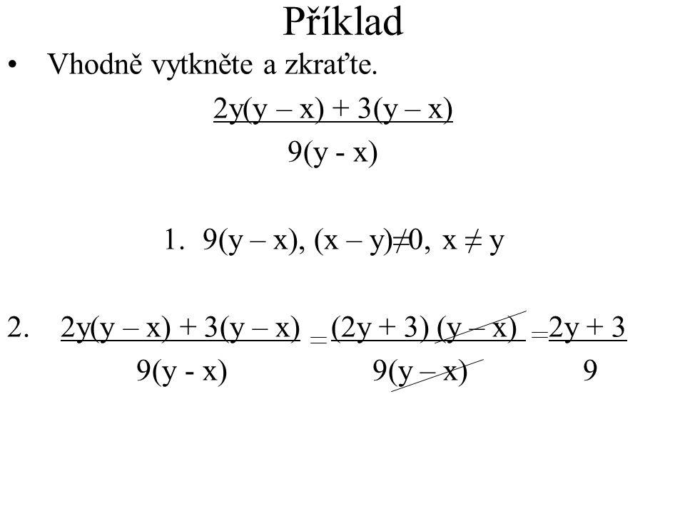 •V•Vhodně vytkněte a zkraťte. 2y(y – x) + 3(y – x) 9(y - x) 1.9(y – x), (x – y)≠0, x ≠ y 2. 2y(y – x) + 3(y – x) (2y + 3) (y – x) 2y + 3 9(y - x) 9(y
