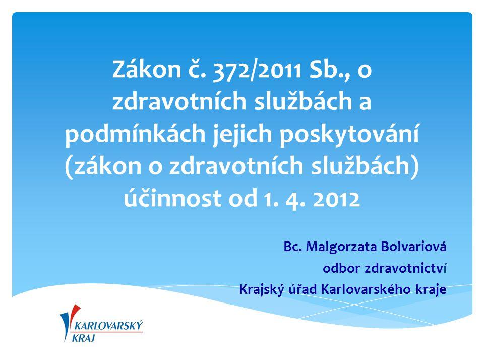 Zákon č. 372/2011 Sb., o zdravotních službách a podmínkách jejich poskytování (zákon o zdravotních službách) účinnost od 1. 4. 2012 Bc. Malgorzata Bol