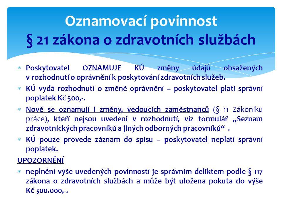 Oznamovací povinnost § 21 zákona o zdravotních službách  Poskytovatel OZNAMUJE KÚ změny údajů obsažených v rozhodnutí o oprávnění k poskytování zdrav