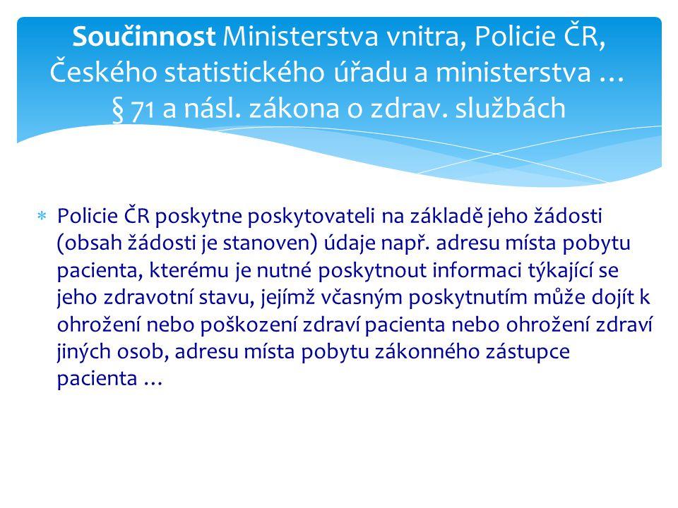  Policie ČR poskytne poskytovateli na základě jeho žádosti (obsah žádosti je stanoven) údaje např. adresu místa pobytu pacienta, kterému je nutné pos