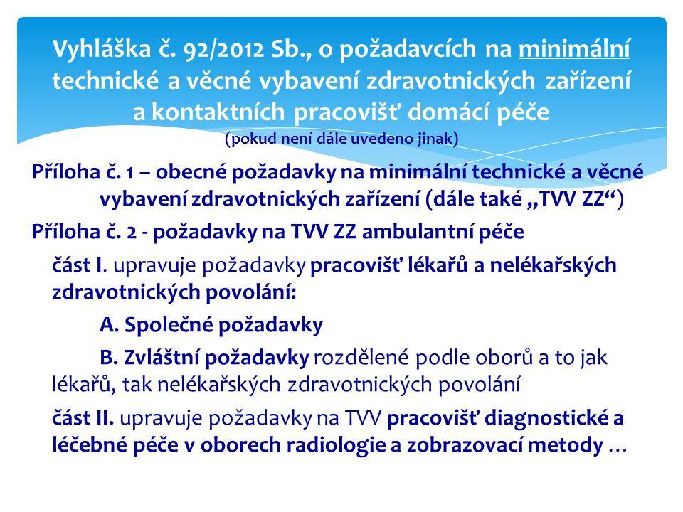 """Příloha č. 1 – obecné požadavky na minimální technické a věcné vybavení zdravotnických zařízení (dále také """"TVV ZZ"""") Příloha č. 2 - požadavky na TVV Z"""