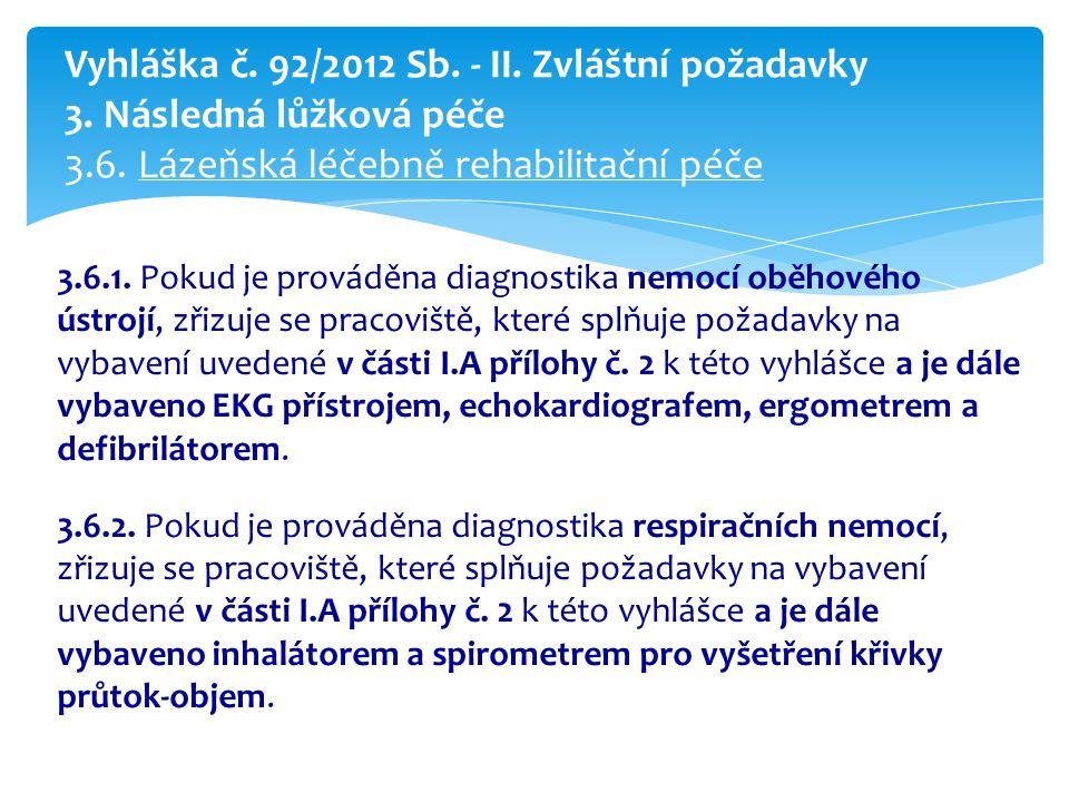 3.6.1. Pokud je prováděna diagnostika nemocí oběhového ústrojí, zřizuje se pracoviště, které splňuje požadavky na vybavení uvedené v části I.A přílohy