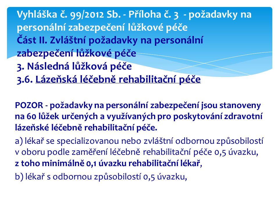 POZOR - požadavky na personální zabezpečení jsou stanoveny na 60 lůžek určených a využívaných pro poskytování zdravotní lázeňské léčebně rehabilitační